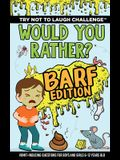 Try Not to Laugh Challenge - Would Your Rather? Barf Edition: Vomit-Inducing Questions for Boys and Girls (6, 7, 8, 9, 10, 11, and 12 Years Old Kids)