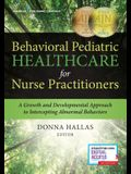 Behavioral Pediatric Healthcare for Nurse Practitioners: A Growth and Developmental Approach to Intercepting Abnormal Behaviors