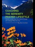Coaching the Serenity Prayer Lifestyle: How to Accept What You Cannot Change and Change What You Can