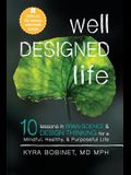 Well Designed Life: 10 Lessons in Brain Science & Design Thinking for a Mindful, Healthy, & Purposeful Life