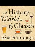 A History of the World in 6 Glasses Lib/E