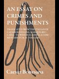 An Essay on Crimes and Punishments, Translated from the Italien of Ceasar Bonesana, Marquis Beccaria. to Which Is Added, a Commentary by M. D. Voltair