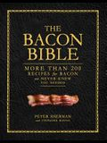 The Bacon Bible: More Than 200 Recipes for Bacon You Never Knew You Needed