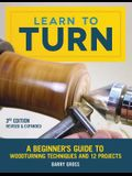 Learn to Turn, 3rd Edition Revised & Expanded: A Beginner's Guide to Woodturning Techniques and 12 Projects