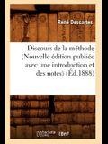 Discours de la Méthode (Nouvelle Édition Publiée Avec Une Introduction Et Des Notes) (Éd.1888)
