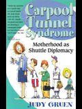 Carpool Tunnel Syndrome: Motherhood as Shuttle Diplomacy