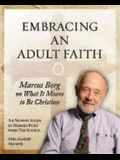 Embracing an Adult Faith Participant's Workbook: Marcus Borg on What It Means to Be Christian - A 5-Session Study