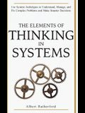 The Elements of Thinking in Systems: Use System Archetypes to Understand, Manage, and Fix Complex Problems and Make Smarter Decisions