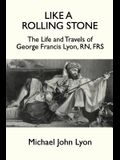 Like A Rolling Stone: The Life and Travels of George Francis Lyon, RN, FRS