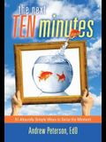 Next Ten Minutes: 51 Absurdly Simple Ways to Seize the Moment