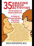 35 Amazing Group Activities: The Evolution of Student Behavior - A Study of Group Activities That Work in Schools