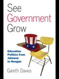 See Government Grow: Education Politics from Johnson to Reagan