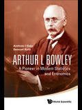 Arthur L Bowley: A Pioneer in Modern Statistics and Economics