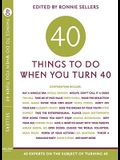 Forty Things to Do When You Turn Forty: 40 Experts on the Subject of Turning 40