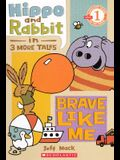 Hippo and Rabbit in Brave Like Me: 3 More Tales