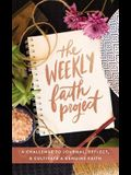 The Weekly Faith Project: A Challenge to Journal, Reflect, and Cultivate a Genuine Faith