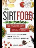 The Sirtfood diet cookbook: The Complete Guide with Easy Recipes to Help You Effectively Lose Weight, Burn Fat and Get Lean, Increase Your Energy