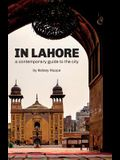In Lahore: A Contemporary Guide to the City