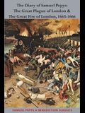 The Diary of Samuel Pepys: The Great Plague of London & The Great Fire of London, 1665-1666