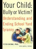 Your Child: Bully or Victim?: Understanding and Ending School Yard Tyranny