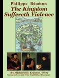 The Kingdom Suffereth Violence: The Machiavelli/Erasmus/More Correspondence and Other Unpublished Documents