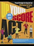 Up Your Score Act, 2016-2017: The Underground Guide to Outsmarting the ACT