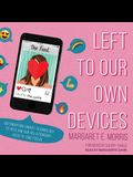 Left to Our Own Devices Lib/E: Outsmarting Smart Technology to Reclaim Our Relationships, Health, and Focus