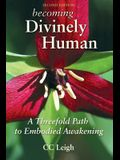 Becoming Divinely Human: A Threefold Path to Embodied Awakening