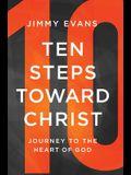 Ten Steps Toward Christ: Journey to the Heart of God