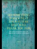 Do Something Today That Your Future Self Will Thank You For Lined Journal: Inspirational Journal: Motivational Green Lined Notebook