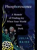 Phosphorescence: A Memoir of Finding Joy When Your World Goes Dark