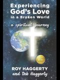 Experiencing God's Love in a Broken World: A Spiritual Journey