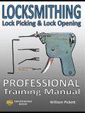 Locksmithing, Lock Picking & Lock Opening: Professional Training Manual