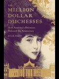 The Million Dollar Duchesses: How America's Heiresses Seduced the Aristocracy