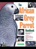 The African Grey Parrot Handbook, the African Grey Parrot Handbook