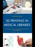 3D Printing in Medical Libraries: A Crash Course in Supporting Innovation in Health Care