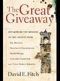 The Great Giveaway: Reclaiming the Mission of the Church from Big Business, Parachurch Organizations, Psychotherapy, Consumer Capitalism,