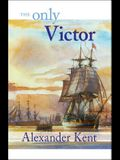 The Only Victor (The Bolitho Novels) (Volume 18)