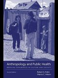 Anthropology and Public Health: Bridging Differences in Culture and Society