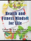 Health and Fitness Mindset for Life (Large Print): Change the Way You Think to Implement Healthy Lifestyle Changes that Will Last