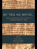 But These Are Written...: Essays on Johannine Literature in Honor of Professor Benny C. Aker
