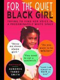 For the Quiet Black Girl: : Trying to Find Her Voice in a Predominately White Space