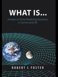What Is . . .: Answers to Some Perplexing Questions in Science and Life