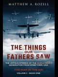 The Things Our Fathers Saw - The War In The Air Book One: The Untold Stories of the World War II Generation from Hometown, USA