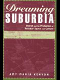 Dreaming Suburbia: Detroit and the Production of Postwar Space and Culture