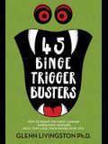 45 Binge Trigger Busters: How to Resist the Most Common Overeating Triggers Until They Lose Their Power Over You