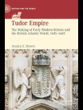 Tudor Empire: The Making of Early Modern Britain and the British Atlantic World, 1485-1603