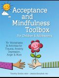 Acceptance and Mindfulness Toolbox Fro Children and Adolescents: 75+ Worksheets & Activities for Trauma, Anxiety, Depression, Anger & More
