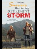 How to Survive the Coming Retirement Storm: A Five-Step Process for Success in Volatile Times