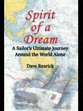 Spirit of a Dream: A Sailor's Ultimate Journey Around the World Alone